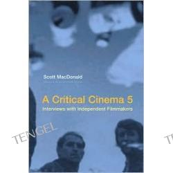 A Critical Cinema 5: Interviews with Independent Filmmakers, Vol. 5