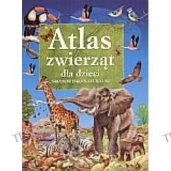 Atlas zwierząt dla dzieci. Srodowisko naturalne