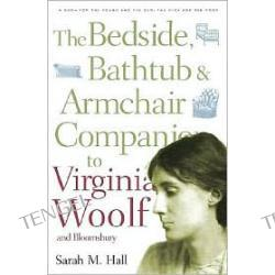 The Bedside, Bathtub and Armchair Companion to Virginia Woolf and Bloomsbury