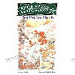 Any Way You Slice It (Katie Kazoo, Switcheroo Series #9), Vol. 9