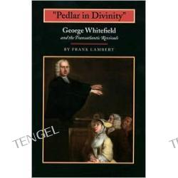 """Pedlar in Divinity"": George Whitefield and the Transatlantic Revivals, 1737-1770"