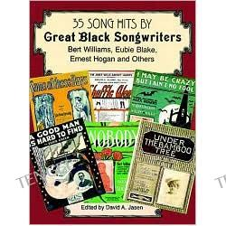 35 Song Hits by Great Black Songwriters: Bert Williams, Eubie Blake, Ernest Hogan and Others: (Sheet Music)