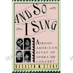 And So I Sing: African American Divas of Opera and Concert
