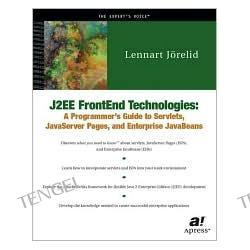 J2EE FrontEnd Technologies: A Programmer's Guide to Servlets, JavaServer Pages, and JavaBeans