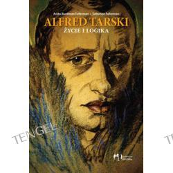 Alfred Tarski. Życie i logika