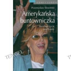 Amerykańska buntowniczka Burzliwe życie Jane Fondy