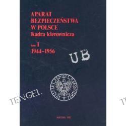 Aparat bezpieczeństwa w Polsce kadra kierownicza t.1 1944-1956