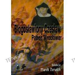 Błogosławiony Czesław Patron Wrocławia t.1 Tytuł tomu: Średniowiecze i czasy nowożytne