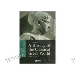 A History of the Classical Greek World: 478-323 BC