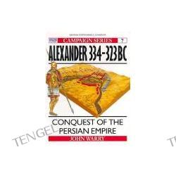 Alexander 334-323 BC Alexander 334-323 BC : Conquest of the Persian Empire Conquest of the Persian Empire
