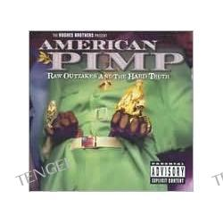 American Pimp: Raw Outtakes and the Hard Truth EXPLICIT LYRICS