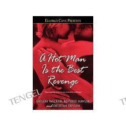A Hot Man Is the Best Revenge : Ellora's Cave