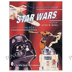 Collecting Star Wars Toys, 1977-1997: An Unauthorized Practical Guide