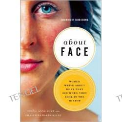 About Face: 25 Women Write About What They See When They Look in the Mirror
