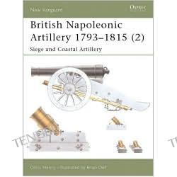 British Napoleonic Artillery 1793-1815 (2): Siege and Coastal Artillery, Vol. 65