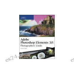 Adobe Photoshop Elements 3.0: Photographers' Guide