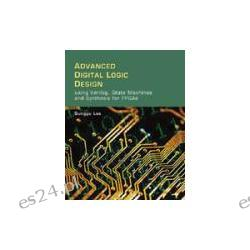 Advanced Digital Logic Design Using Verilog, State Machines and Synthesis for FPGA's
