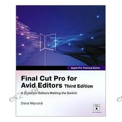 Final Cut Pro for Avid Editors: A Guide for Editors Making the Switch