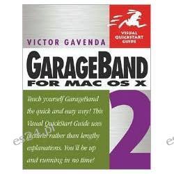 GarageBand for Mac OS X: Visual Quickstart Guide