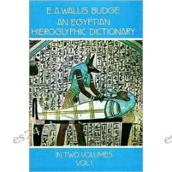 An Egyptian Hieroglyphic Dictionary: With an Index of English Words, King List, an Geographical List with Indexes, List of Hieroglyphic Characters,, Vol. 1