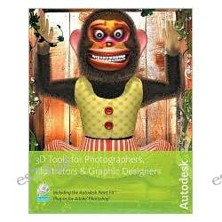3D Tools for Photographers, Illustrators and Graphic Designers: The Alias Digital Studio with DVD