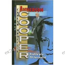 Anderson Cooper: Profile of a TV Journalist