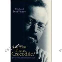 Are You There, Crocodile?: Inventing Anton Chekhov