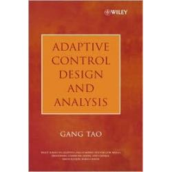 Adaptive Control Design and Analysis (Adaptive and Learning Systems for Signal Processing, Communications and Control Series)