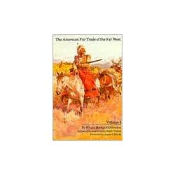 The American Fur Trade of the Far West Volume 1