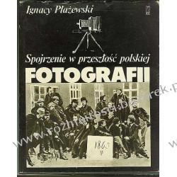 spojrzenie w przeszłość polskiej forografii  Ignacy Płażewski