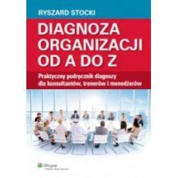 Diagnoza organizacji od A do Z - Praktyczny podrę