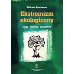 Ekstremizm ekologiczny - Źródła, przejawy, pers
