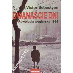 DWANAŚCIE DNI REWOLUCJA WĘGIERSKA 1956 SEBESTYEN
