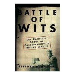 Battle of Wits The Complete Story of Codebreaking in World War II