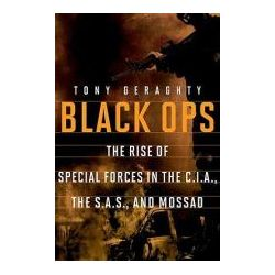 Black Ops The Rise of Special Forces in the CIA, the SAS, and Mossad