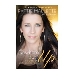Nowhere but Up: The Story of Justin Bieber's Mom (Paperback) By (author) Pattie Mallette, By (author) A. J. Gregory
