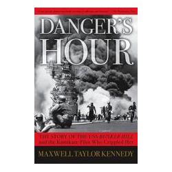 Danger's Hour : The Story Of The USS Bunker Hill And The Kamikaze Pilot Who Crippled Her The Story Of The USS Bunker Hill And The Kamikaze Pilot Who Crippled Her
