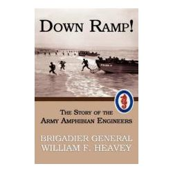 Down Ramp! the Story of the Army Amphibian Engineers (WWII Era Reprint)