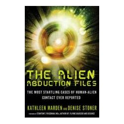 Alien Abduction Files The Most Startling Cases of Human-Alien Contact Ever Reported