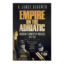 Empire on the Adriatic Mussolini's Conquest of Yugoslavia, 1941-1943