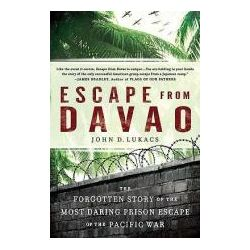 Escape from Davao The Forgotten Story of the Most Daring Prison Break of the Pacific War