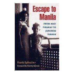 Escape to Manila From Nazi Tyranny to Japanese Terror