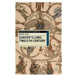 Europe's Long Twelfth Century Order, Anxiety and Adaptation, 1095-1229