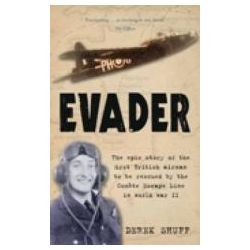 Evader the Epic Story of the First British Airman to be Rescued by the Comete Escape Line in World War II