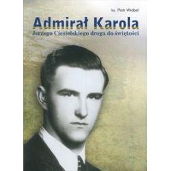 Admirał Karola. Jerzego Ciesielskiego droga do świętości
