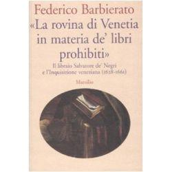 'La rovina di Venetia in materia de' libri prohibiti'. Il libraio Salvatore de' Negri e l'Inquisizione veneziana (1628 - 1661)