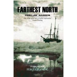 Farthest North The Incredible Expedition to the Frozen Latitudes of the North