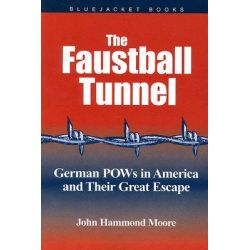 Faustball Tunnel German PoWs in America and Their Great Escape