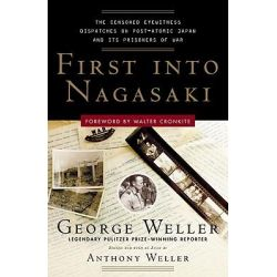 First Into Nagasaki The Censored Eyewitness Dispatches on Post-Atomic Japan and Its Prisoners of War
