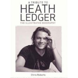 Booktopia - A Tribute to Heath Ledger, The Illustrated Biography by Chris Roberts, 9781742112510. Buy this book online.